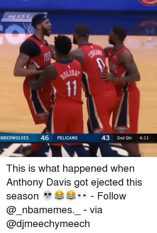Memes, Anthony Davis, and 🤖: NS  MBERWOLVES  46 PELICANS  43 2nd Qtr 4:11 This is what happened when Anthony Davis got ejected this season 💀😂😂👀 - Follow @_nbamemes._ - via @djmeechymeech