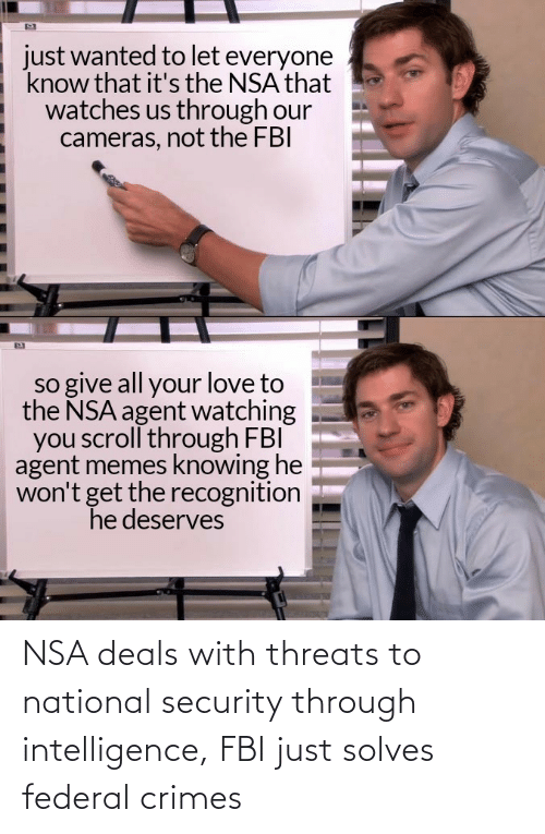 just: NSA deals with threats to national security through intelligence, FBI just solves federal crimes