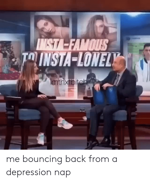 Depression, Back, and Nap: NST-FAMOUS  TOINSTA LONELY me bouncing back from a depression nap
