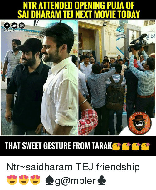Poge: NTRATTENDED OPENING PUJA OF  SAIDHARAM TEU NEXT MOVIE TODAY  Dis Poge  entertain  U  PAGE  RTA  THAT SWEET GESTURE FROM TARAK Ntr~saidharam TEJ friendship😍😍😍 ♠g@mbler♣