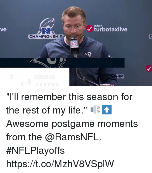 "Life, Memes, and Nfl: ntuit  turbotaxlive  ve  CHAMPIONSHIP  TC  NFL  IP ""I'll remember this season for the rest of my life."" 🔊⬆️  Awesome postgame moments from the @RamsNFL. #NFLPlayoffs https://t.co/MzhV8VSplW"