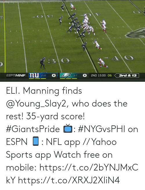 ESPN: nu  ESPTMNF  3rd & 13  2ND 15:00 06  2-10  5-7 ELI.  Manning finds @Young_Slay2, who does the rest! 35-yard score! #GiantsPride  📺: #NYGvsPHI on ESPN 📱: NFL app // Yahoo Sports app Watch free on mobile: https://t.co/2bYNJMxCkY https://t.co/XRXJ2XliN4