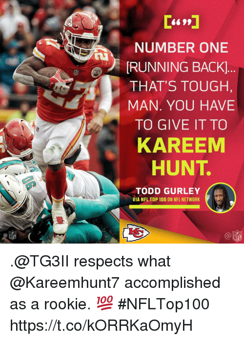 Anaconda, Memes, and Nfl: NUMBER ONE  RUNNING BACK]  THAT'S TOUGH,  MAN. YOU HAVE  TO GIVE IT TO  KAREEM  HUNT.  TODD GURLEY  VIA NFL TOP 100 ON NFL NETWORK  NFL .@TG3II respects what @Kareemhunt7 accomplished as a rookie. 💯 #NFLTop100 https://t.co/kORRKaOmyH