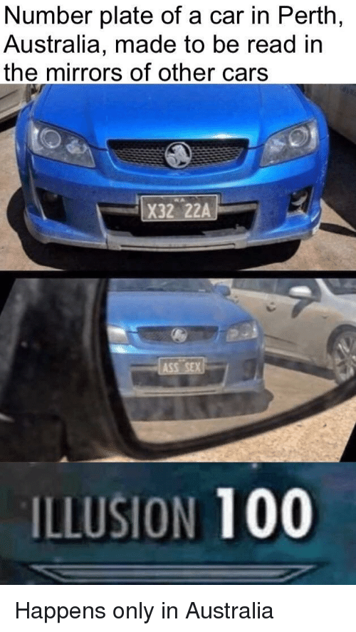 Anaconda, Cars, and Australia: Number plate of a car in Perth  Australia, made to be read in  the mirrors of other cars  X32 22A  ILLUSION 100 Happens only in Australia