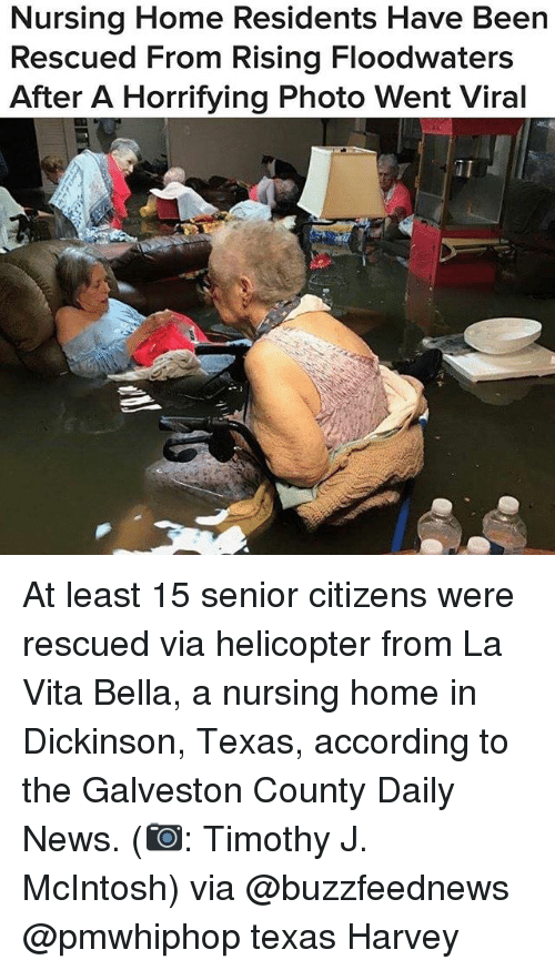 Memes, News, and Vitas: Nursing Home Residents Have Been  Rescued From Rising Floodwaters  After A Horrifying Photo Went Viral  iI At least 15 senior citizens were rescued via helicopter from La Vita Bella, a nursing home in Dickinson, Texas, according to the Galveston County Daily News. (📷: Timothy J. McIntosh) via @buzzfeednews @pmwhiphop texas Harvey