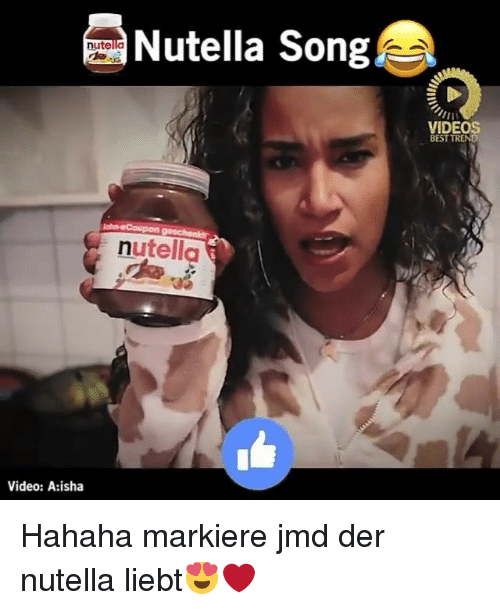 Nutellas: Nutella Song  nutel  VIDEOS  BEST TREND  nutella  Video: A:isha Hahaha markiere jmd der nutella liebt😍❤