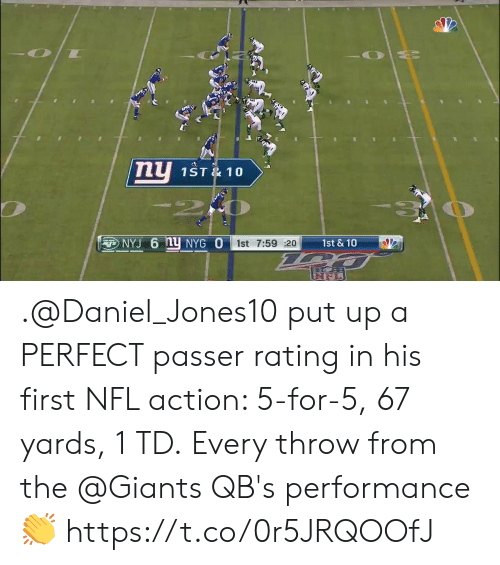 Passer: ny  1ST& 10  NYJ 6 1Y NYG O  1st & 10  1st 7:59 20 .@Daniel_Jones10 put up a PERFECT passer rating in his first NFL action: 5-for-5, 67 yards, 1 TD.  Every throw from the @Giants QB's performance 👏 https://t.co/0r5JRQOOfJ
