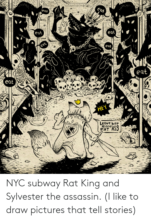 Pictures: NYC subway Rat King and Sylvester the assassin. (I like to draw pictures that tell stories)
