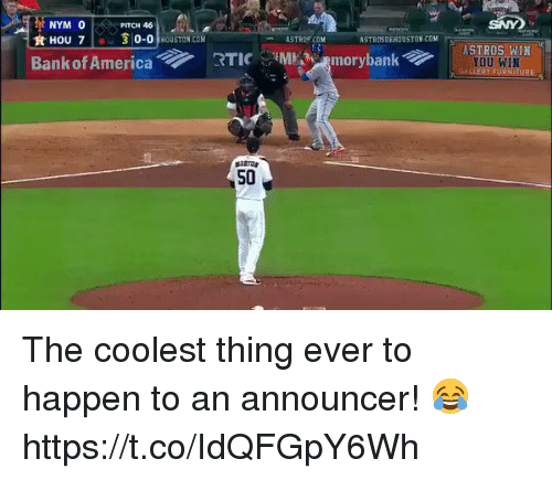 Happenes: NYM O  HU 30-0HOUSTON CO  PITCH 46  SNY  ASTROS.COM  ASTROSDEHOUSTON COM  RTIC  YOU WIN  FU  S0 The coolest thing ever to happen to an announcer! 😂 https://t.co/IdQFGpY6Wh