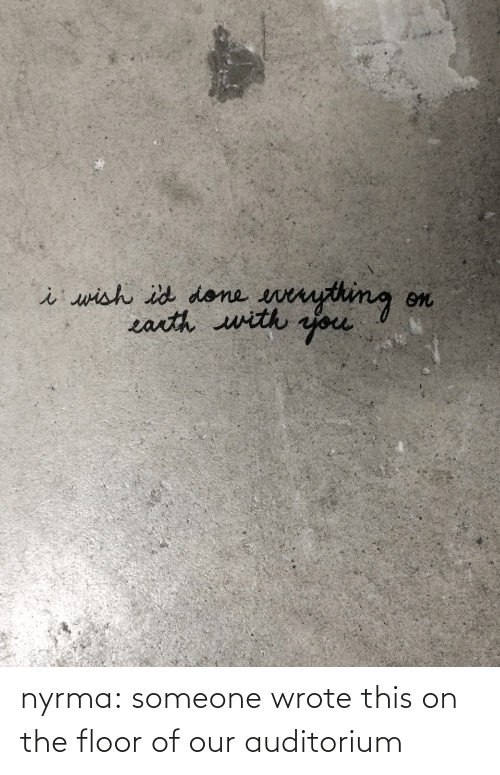 on the floor: nyrma:  someone wrote this on the floor of our auditorium