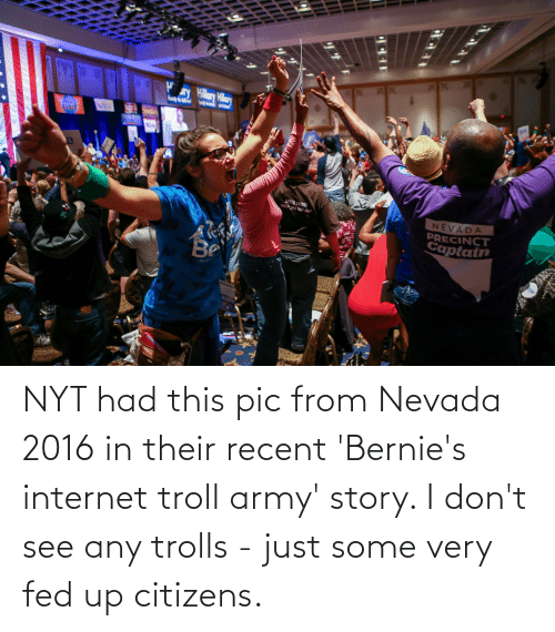 internet troll: NYT had this pic from Nevada 2016 in their recent 'Bernie's internet troll army' story. I don't see any trolls - just some very fed up citizens.