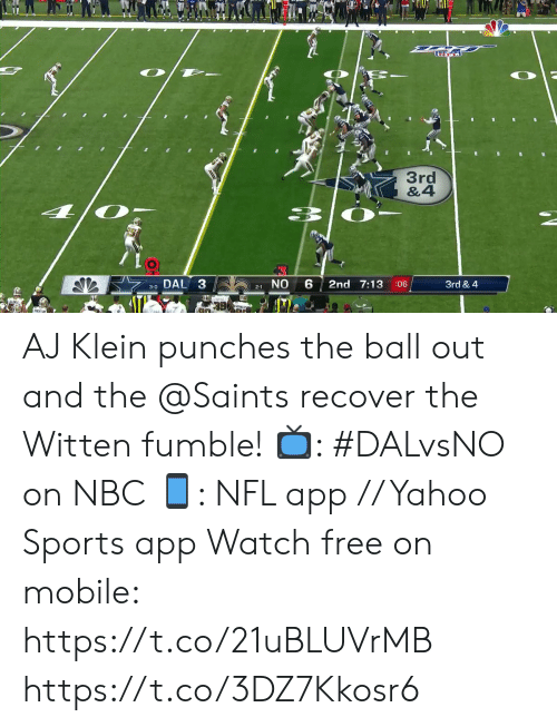 3 0: O  3rd  &4  DAL 3  NO  2nd 7:13  3rd & 4  :06  3-0  2-1 AJ Klein punches the ball out and the @Saints recover the Witten fumble!  ?: #DALvsNO on NBC ?: NFL app // Yahoo Sports app Watch free on mobile: https://t.co/21uBLUVrMB https://t.co/3DZ7Kkosr6