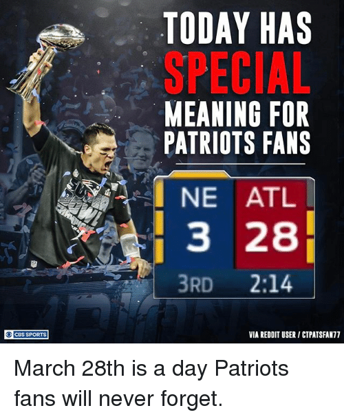 Memes, Patriotic, and Reddit: O CBS SPORTS  TODAY HAS  SPECIAL  MEANING FOR  PATRIOTS FANS  3 28  3RD  2:14  VIA REDDIT USER I CTPATSFAN77 March 28th is a day Patriots fans will never forget.