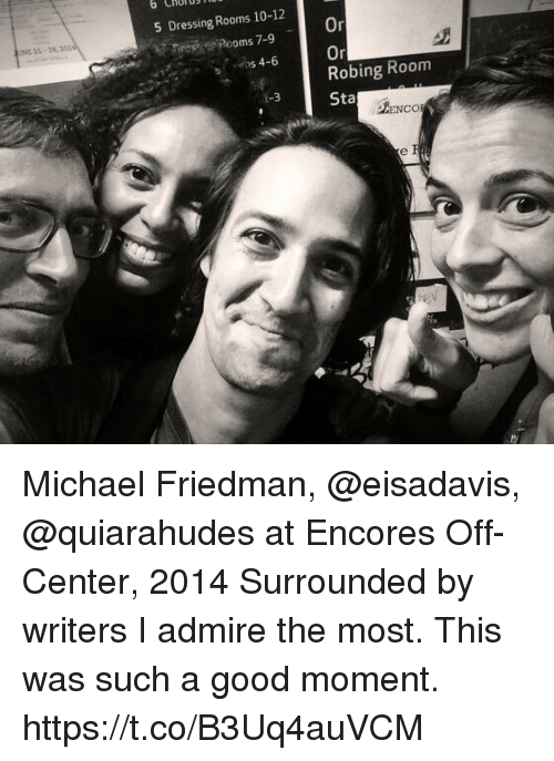 Memes, Good, and Michael: o CHUTB  5 Dressing Rooms 10-12  Or  On  Robing Room  Sta  Rooms 7-9  NE 25-2820  っs 4-6  ENCO  0  ty Michael Friedman, @eisadavis, @quiarahudes at Encores Off-Center, 2014 Surrounded by writers I admire the most. This was such a good moment. https://t.co/B3Uq4auVCM