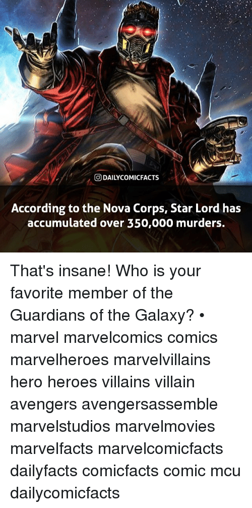 villainizing: O DAILYCOMICFACTS  According to the Nova Corps, Star Lord has  accumulated over 350,000 murders. That's insane! Who is your favorite member of the Guardians of the Galaxy? • marvel marvelcomics comics marvelheroes marvelvillains hero heroes villains villain avengers avengersassemble marvelstudios marvelmovies marvelfacts marvelcomicfacts dailyfacts comicfacts comic mcu dailycomicfacts