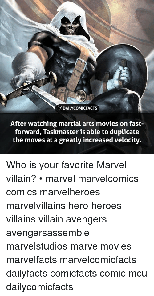 Memes, Movies, and Avengers: O DAILYCOMICFACTSs  After watching martial arts movies on fast-  forward, Taskmaster is able to duplicate  the moves at a greatly increased velocity. Who is your favorite Marvel villain? • marvel marvelcomics comics marvelheroes marvelvillains hero heroes villains villain avengers avengersassemble marvelstudios marvelmovies marvelfacts marvelcomicfacts dailyfacts comicfacts comic mcu dailycomicfacts