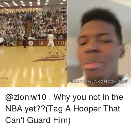 Cactie: O ERSK ACOL  CACTI  ON JAX ON COM @zionlw10 , Why you not in the NBA yet??(Tag A Hooper That Can't Guard Him)