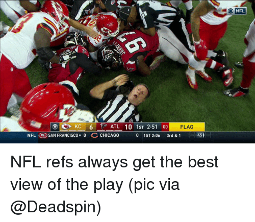 Chicago, Sports, and San Francisco: o Kc 6 ATL 10 ST 2:51 00  FLAG  NFL SAN FRANCISCO O  CHICAGO  o 1ST 2.06 3rd & 1 iiii 45  O NFL NFL refs always get the best view of the play (pic via @Deadspin)