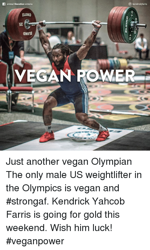 weightlifter: O kendrickifarris  animal liberation victoria  VEGAN POWER Just another vegan Olympian   The only male US weightlifter in the Olympics is vegan and #strongaf. Kendrick Yahcob Farris is going for gold this weekend. Wish him luck! #veganpower