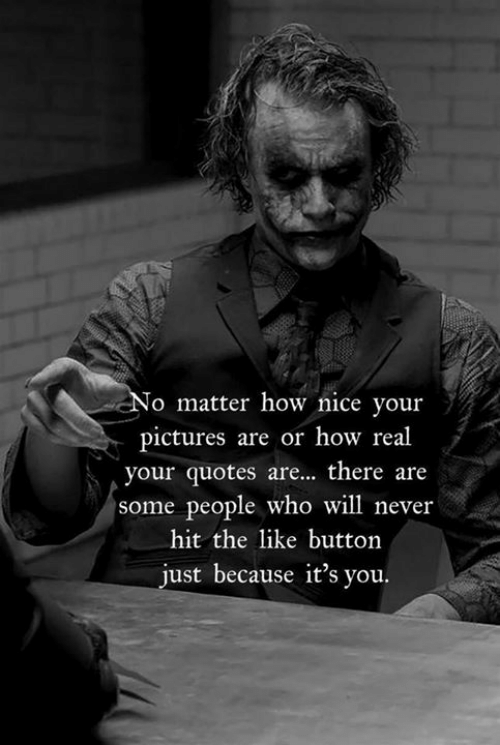 like button: o matter how nice your  pictures are or how real  your quotes are... there are  some people who will never  hit the like button  just because it's you.