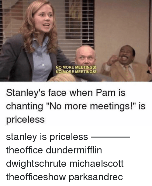 "Memes, 🤖, and Stanley: O MORE MEETINGS!  NO MORE MEETINGS!  Stanley's face when Pam is  chanting ""No more meetings!"" is  pricelesS stanley is priceless ———— theoffice dundermifflin dwightschrute michaelscott theofficeshow parksandrec"