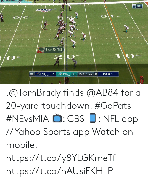 Memes, Nfl, and Sports: O NFL  1ST &10  1 0-  NE  MIA  (0-1)  7  2ND 1:24 14  1ST & 10  (1-0) .@TomBrady finds @AB84 for a 20-yard touchdown. #GoPats #NEvsMIA  📺: CBS 📱: NFL app // Yahoo Sports app Watch on mobile: https://t.co/y8YLGKmeTf https://t.co/nAUsiFKHLP