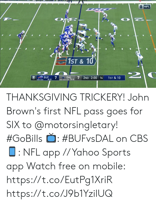 Browns: O NFL  1ST& 10  2  DAL  (6-5)  BUF  7  2ND 2:00 14  1ST & 10  (8-3) THANKSGIVING TRICKERY!  John Brown's first NFL pass goes for SIX to @motorsingletary! #GoBills  📺: #BUFvsDAL on CBS 📱: NFL app // Yahoo Sports app Watch free on mobile: https://t.co/EutPg1XriR https://t.co/J9b1YzilUQ