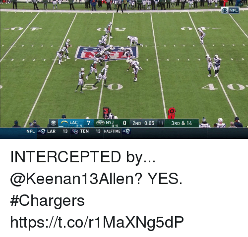 Intercepted: O NFL  3  i1  LAC-71  7  TEN 13 HALFTIME-9  NY15-91 O 2ND 0:05 11 3RD & 14  7-7)  NFL -9LAR 13 INTERCEPTED  by... @Keenan13Allen?  YES. #Chargers https://t.co/r1MaXNg5dP