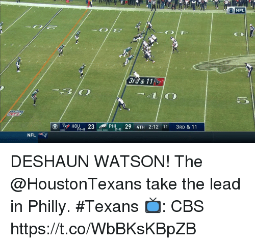 Memes, Nfl, and Cbs: O NFL  3rd & 11  HOU , 23 M: PHI , 29 4TH 2:12 11 3RD & 11  (10-4]  NFL DESHAUN WATSON!  The @HoustonTexans take the lead in Philly. #Texans  📺: CBS https://t.co/WbBKsKBpZB