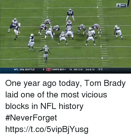 tampa bay: O NFL  50  S2  21  NFLSEATTLE TAMPA BAY 14 2ND 13:29 2nd & 10 4 One year ago today, Tom Brady laid one of the most vicious blocks in NFL history #NeverForget https://t.co/5vipBjYusg