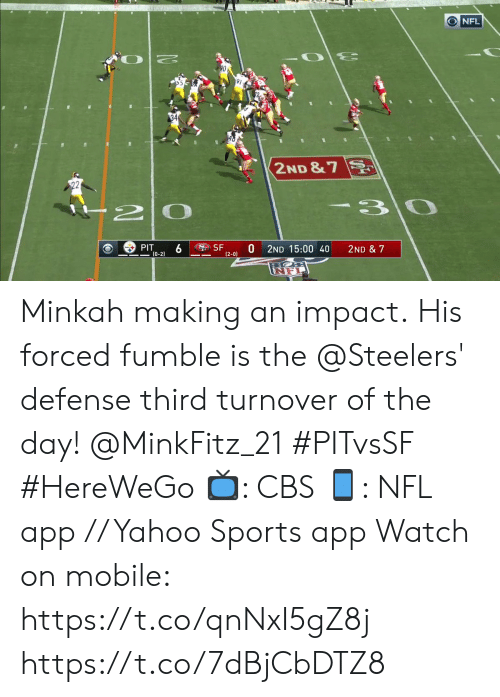 Steelers: O NFL  97  34  2ND &7  22  -3  2  PIT  (0-2)  SF  (2-0)  2ND 15:00 40  2ND & 7 Minkah making an impact.  His forced fumble is the @Steelers' defense third turnover of the day! @MinkFitz_21 #PITvsSF #HereWeGo  ?: CBS ?: NFL app // Yahoo Sports app Watch on mobile: https://t.co/qnNxI5gZ8j https://t.co/7dBjCbDTZ8