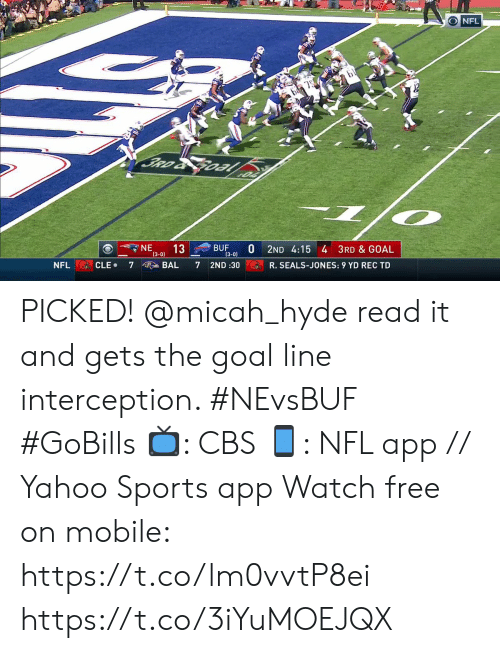 Memes, Nfl, and Sports: O NFL  JRD & G0al  NE  BUF  (3-0)  13  2ND 4:15 4 3RD & GOAL  (3-0)  NFL  CLE.  7  BAL  7  2ND :30  R. SEALS-JONES: 9 YD REC TD PICKED! @micah_hyde read it and gets the goal line interception. #NEvsBUF #GoBills  ?: CBS ?: NFL app // Yahoo Sports app Watch free on mobile: https://t.co/lm0vvtP8ei https://t.co/3iYuMOEJQX
