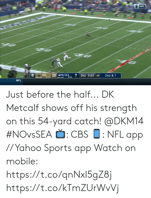 Metcalf: O NFL  NE RFGTARGETLINE  NO  20  (1-1)  SEA  7  (2-0)  2ND 0:03 40  2ND & 1  NFL Just before the half...  DK Metcalf shows off his strength on this 54-yard catch! @DKM14 #NOvsSEA  ?: CBS ?: NFL app // Yahoo Sports app Watch on mobile: https://t.co/qnNxI5gZ8j https://t.co/kTmZUrWvVj