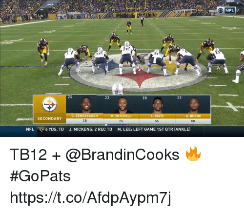 steeler: O NFL  STEELER ADINTY  tueaUnite  23  28  25  C. SENSABAUGH  CB  M. MITCHELL  S. DAVIS  A. BURNS  ts SECONDARY  FS  CB  NFL  6 YDS, TD  J. MICKENS: 2 REC TD  M. LEE: LEFT GAME 1ST QTR [ANKLE) TB12 + @BrandinCooks 🔥 #GoPats https://t.co/AfdpAypm7j