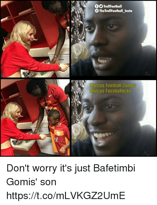 Football, Memes, and 🤖: O TrollFootball  TheTrollFootball Insta  Marcos Football Corner  Marcos Fussballecke  ION Don't worry it's just Bafetimbi Gomis' son https://t.co/mLVKGZ2UmE