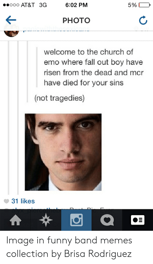 Funny Band Memes: o00 AT&T 3G  6:02 PM  5%  РHOTO  welcome to the church of  emo where fall out boy have  risen from the dead and mcr  have died for your sins  (not tragedies)  31 likes Image in funny band memes collection by Brisa Rodriguez