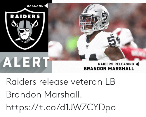 oakland: OAKLAND  AIDEES  RADERS  RAIDERS  59.  ALERT  RAIDERS RELEASING  BRANDON MARSHALL Raiders release veteran LB Brandon Marshall. https://t.co/d1JWZCYDpo