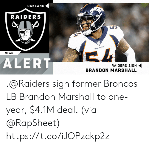 oakland: OAKLAND  RAIDERS  BRONCOs  NEWS  ALERT  RAIDERS SIGN  BRANDON MARSHALL .@Raiders sign former Broncos LB Brandon Marshall to one-year, $4.1M deal. (via @RapSheet) https://t.co/iJOPzckp2z