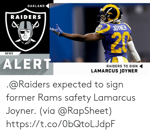oakland: OAKLAND  RAIDERS  JOW  NEWS  ALERT  RAIDERS TO SIGN  LAMARCUS JOYNER .@Raiders expected to sign former Rams safety Lamarcus Joyner. (via @RapSheet) https://t.co/0bQtoLJdpF