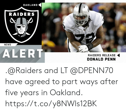 Memes, News, and Oakland Raiders: OAKLAND  RAIDERS  NEWS  ALERT  RAIDERS RELEASE  DONALD PENN .@Raiders and LT @DPENN70 have agreed to part ways after five years in Oakland. https://t.co/y8NWls12BK