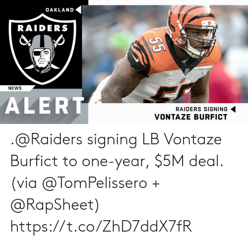 oakland: OAKLAND  RAIDERS  NEWS  ALERT  RAIDERS SIGNING  VONTAZE BURFICT .@Raiders signing LB Vontaze Burfict to one-year, $5M deal.  (via @TomPelissero + @RapSheet) https://t.co/ZhD7ddX7fR