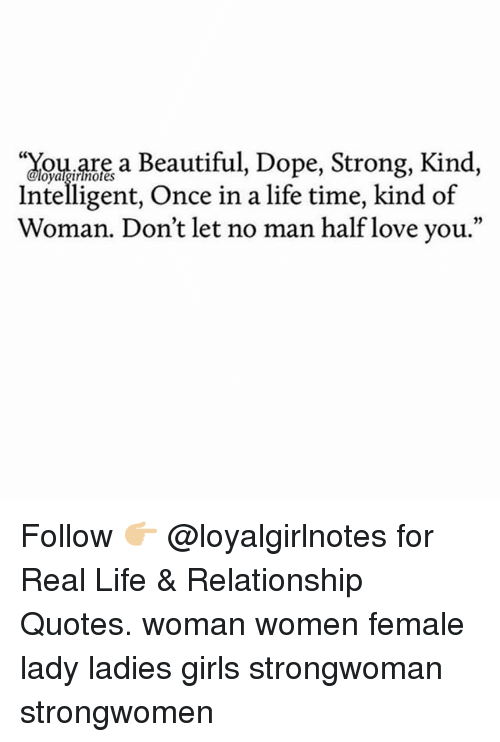 """Intelligente: oarea Beautiful, Dope, Strong, Kind,  Intelligent, Once in a life time, kind of  Woman. Don't let no man half love you.""""  02 Follow 👉🏼 @loyalgirlnotes for Real Life & Relationship Quotes. woman women female lady ladies girls strongwoman strongwomen"""