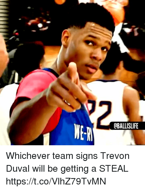 Memes, 🤖, and Signs: OBALLISLIFE  E-N Whichever team signs Trevon Duval will be getting a STEAL https://t.co/VlhZ79TvMN
