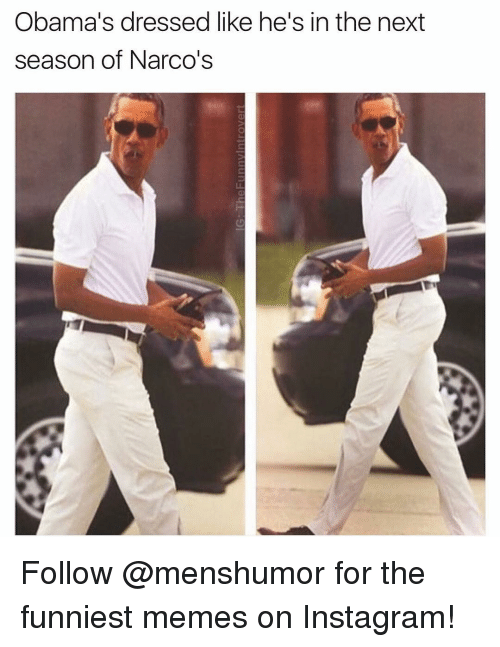 narco: Obama's dressed like he's in the next  season of Narco's Follow @menshumor for the funniest memes on Instagram!