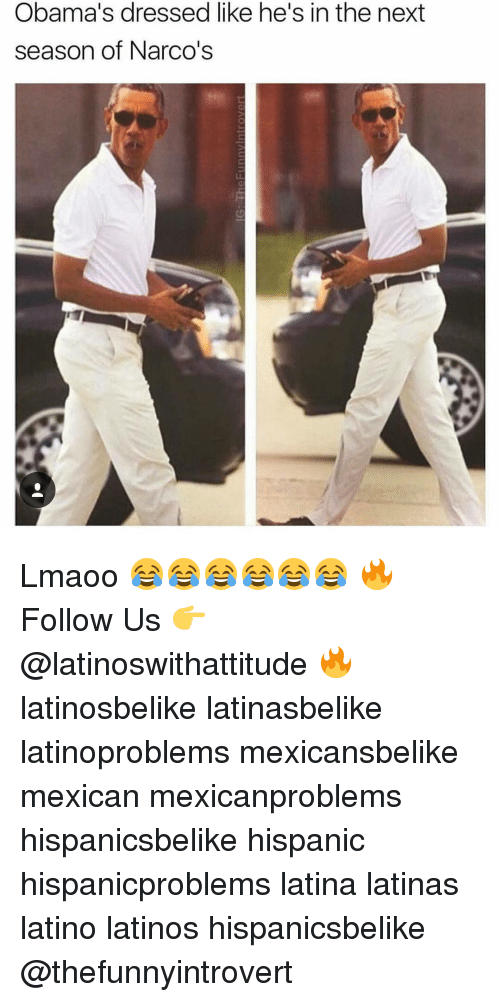narco: Obama's dressed like he's in the next  season of Narco's Lmaoo 😂😂😂😂😂😂 🔥 Follow Us 👉 @latinoswithattitude 🔥 latinosbelike latinasbelike latinoproblems mexicansbelike mexican mexicanproblems hispanicsbelike hispanic hispanicproblems latina latinas latino latinos hispanicsbelike @thefunnyintrovert