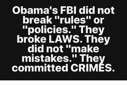 """Fbi, Memes, and Break: Obama's FBI did not  break """"rules"""" or  """"policies."""" They  broke LAWS. They  did not """"make  mistakes."""" The  committed CRIMÉS."""