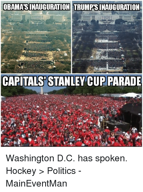 Hockey, Politics, and Stanley Cup: OBAMA'S INAUGURATI ONETRUMPS INAUGURATION  CAPITALS STANLEY CUP PARADE Washington D.C. has spoken. Hockey > Politics  -MainEventMan