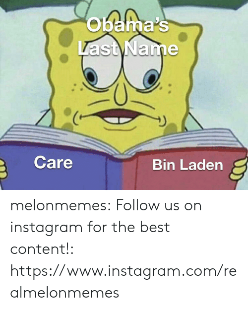 last name: obama's  Last Name  Care  Bin Laden melonmemes:  Follow us on instagram for the best content!: https://www.instagram.com/realmelonmemes