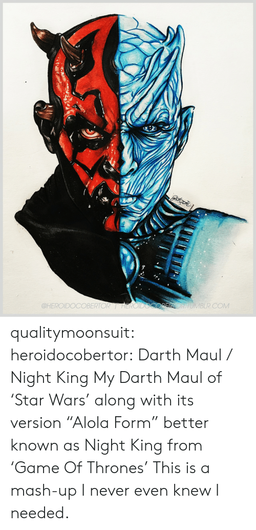 "Tumblr, Blog, and Http: OBERTORHEROIDOCOPERORTOMBLR.COM  @HEROIDO qualitymoonsuit:  heroidocobertor:   Darth Maul / Night King My Darth Maul of 'Star Wars' along with its version ""Alola Form"" better known as Night King from 'Game Of Thrones'    This is a mash-up I never even knew I needed."