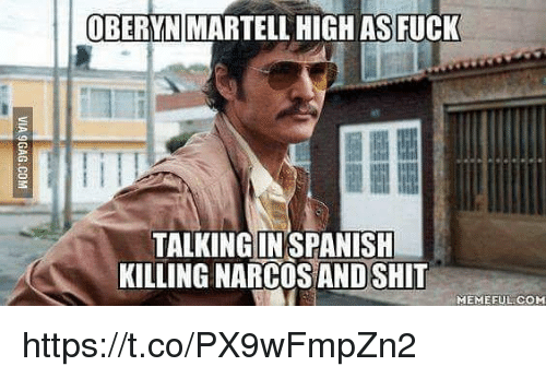 Narcos: OBERYN MARTELL HIGH AS FUCK  TALKING INSPANISH  KILLING NARCOS ANDSHIT  EMEEUL.COM https://t.co/PX9wFmpZn2